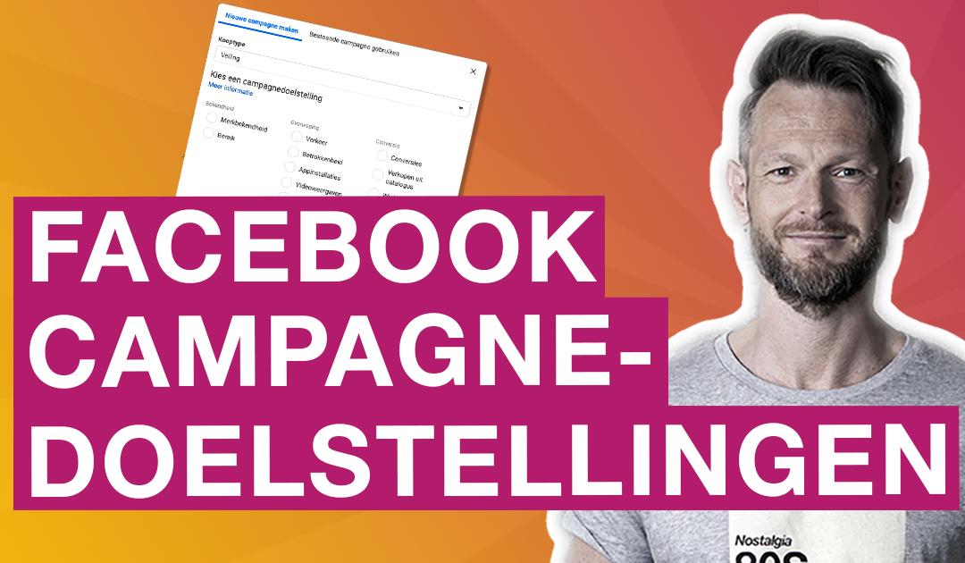 Welke facebook advertentiedoelstelling kies ik voor mijn campagne?